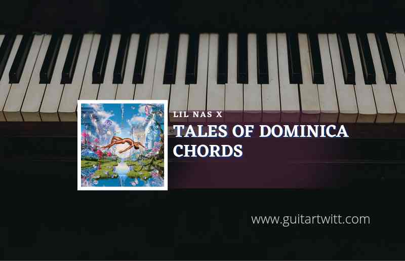 Read more about the article Tales Of Dominica chords by Lil Nas X