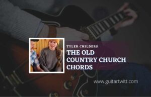 Read more about the article The Old Country Church chords by Tyler Childers