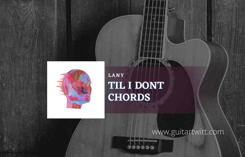 Read more about the article Til I Dont chords by LANY