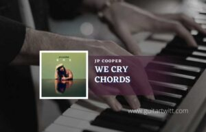 Read more about the article We Cry Chords by JP Cooper