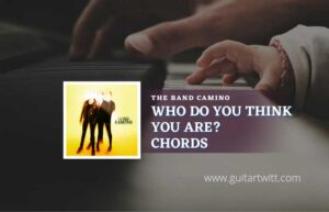 Read more about the article Who Do You Think You Are chords by The Band CAMINO