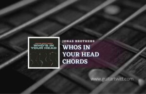Read more about the article Whos In Your Head chords by Jonas Brothers