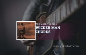 Read more about the article Wicker Man chords by The Mock Turtles