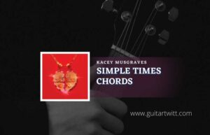 Read more about the article Simple Times chords by Kacey Musgraves