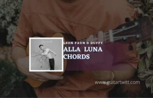 Read more about the article Alla Luna chords by Leon Faun & Duffy