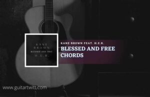 Read more about the article Blessed And Free chords By Kane Brown feat. H.E.R.