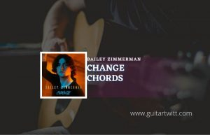 Read more about the article Change chords by Bailey Zimmerman