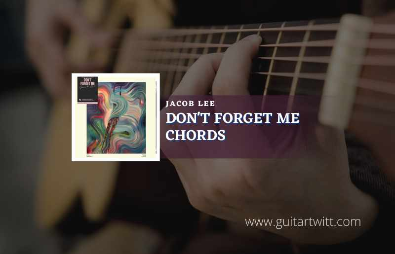 Read more about the article Dont Forget Me Chords by Jacob Lee