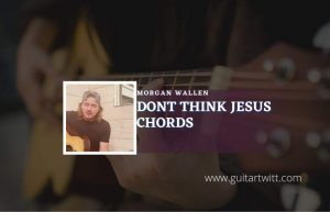 Read more about the article Dont Think Jesus chords by Morgan Wallen