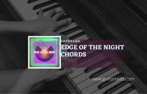Read more about the article Edge Of The Night chords by Sheppard