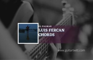 Read more about the article El Palmar chords by Luis Fercan