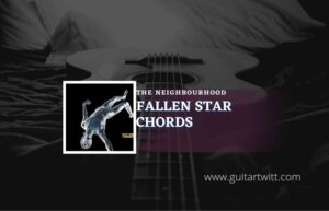 Read more about the article Fallen Star chords by The Neighbourhood