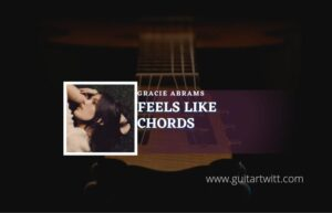 Read more about the article Feels Like chords by Gracie Abrams