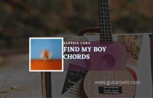 Read more about the article Find My Boy chords by Alessia Cara