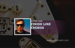 Read more about the article Finish Line chords by Elton John