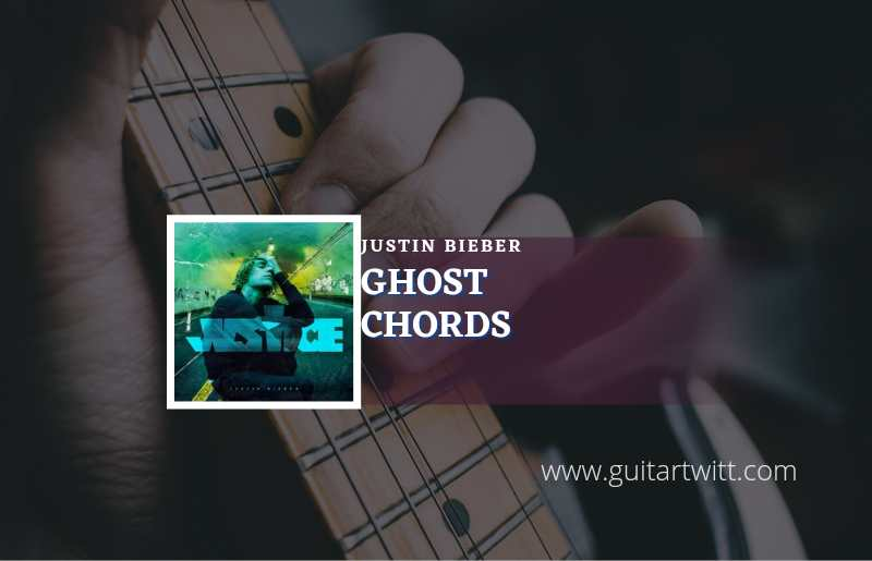 Read more about the article Ghost chords by Justin Bieber