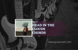 Read more about the article Head In The Clouds chords by Hayd