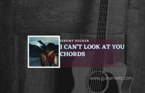 Read more about the article I Cant Look At You chords by Jeremy Zucker