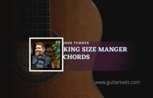 Read more about the article King Size Manger chords by Josh Turner