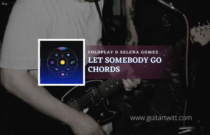 Read more about the article Coldplay & Selena Gomez – Let Somebody Go Chords