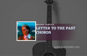 Read more about the article Letter To The Past chords by Brandi Carlile