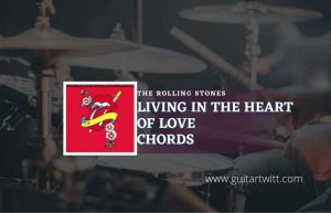 Read more about the article Living In The Heart Of Love chords by The Rolling Stones