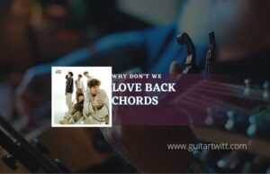 Read more about the article Love Back chords by Why Don't We