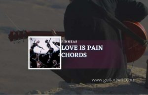 Read more about the article Love Is Pain chords by FINNEAS