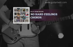 Read more about the article No Hard Feelings Chords by Old Dominion
