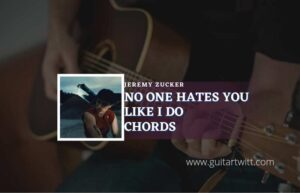 Read more about the article No One Hates You Like I Do chords by Jeremy Zucker