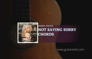Read more about the article Not Saying Sorry chords by Jenna Davis