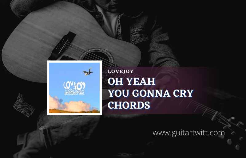 Oh Yeah You Gonna Cry Chords
