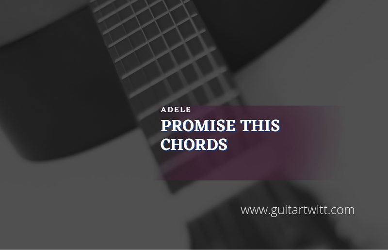 Read more about the article Promise This chords by Adele