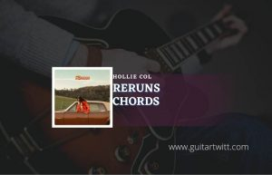 Read more about the article Reruns chords by Hollie Col