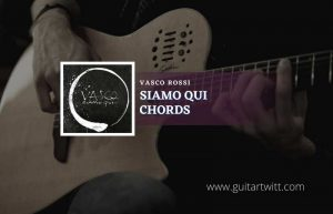 Read more about the article Siamo Qui Chords by Vasco Rossi