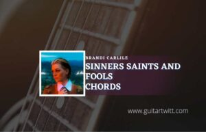 Read more about the article Sinners Saints And Fools chords by Brandi Carlile
