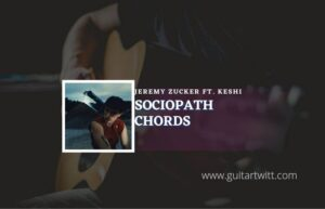 Read more about the article Sociopath chords by Jeremy Zucker ft. keshi