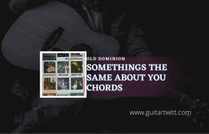 Read more about the article Somethings The Same About You chords by Old Dominion