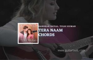 Read more about the article Tera Naam chords by Darshan Raval, Tulsi Kumar