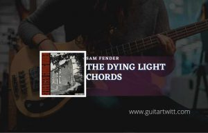 Read more about the article The Dying Light chords by Sam Fender