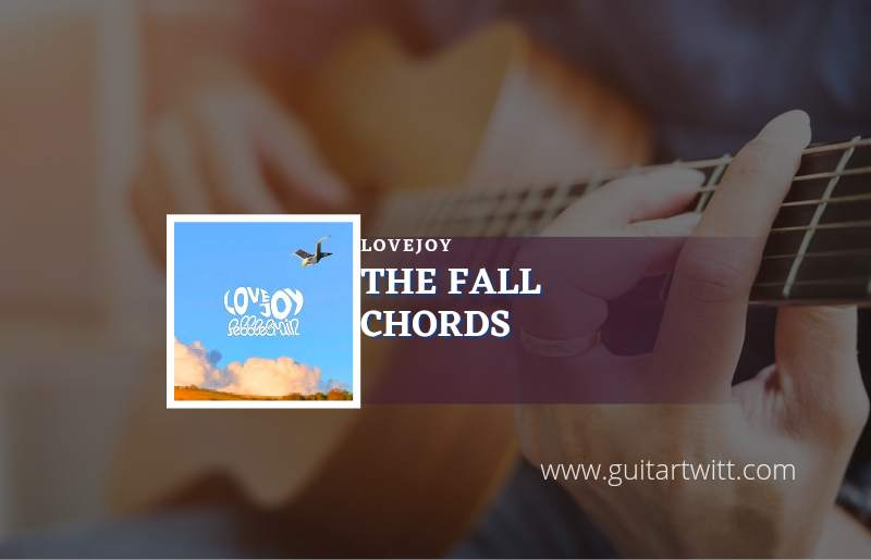 Read more about the article The Fall chords by Lovejoy