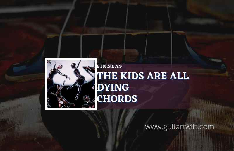 Read more about the article The Kids Are All Dying chords by FINNEAS