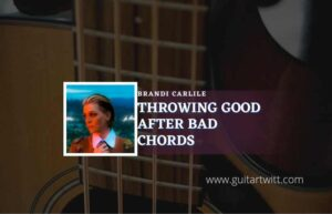 Read more about the article Throwing Good After Bad chords by Brandi Carlile