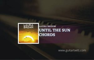 Read more about the article Until The Sun chords by Laura Brehm