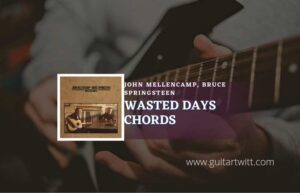 Read more about the article Wasted Days chords by John Mellencamp, Bruce Springsteen