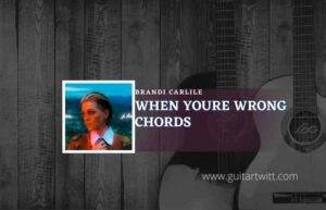 Read more about the article When Youre Wrong chords by Brandi Carlile
