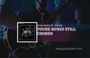Read more about the article Youre Mines Still chords by Yung Bleu feat. Drake